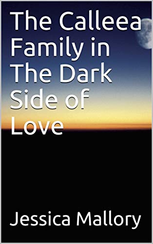 The Calleea Family in the Dark Side of Love by Jessica Mallory