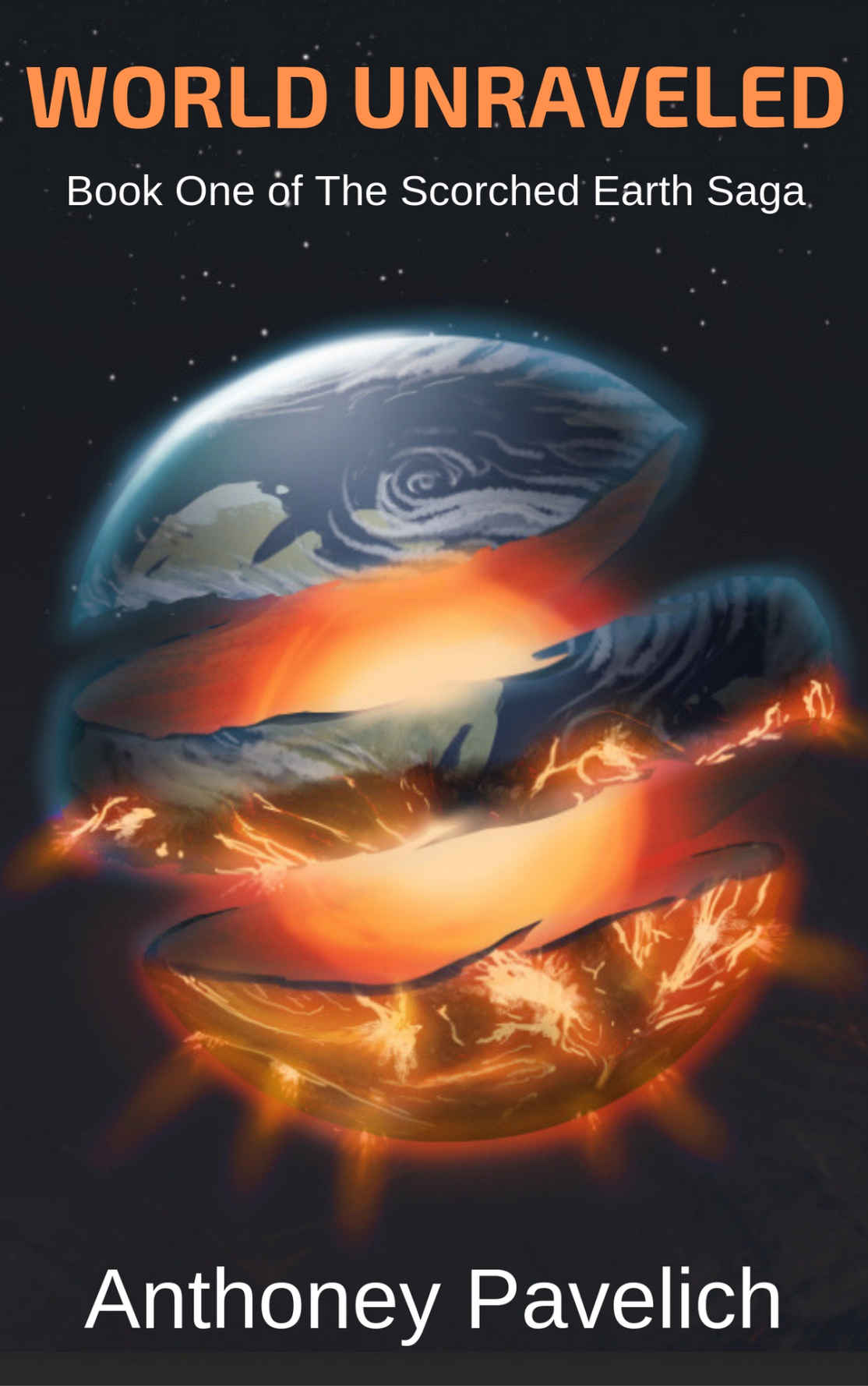 World Unraveled: Book One of the Scorched Earth Saga By Anthoney Pavelich