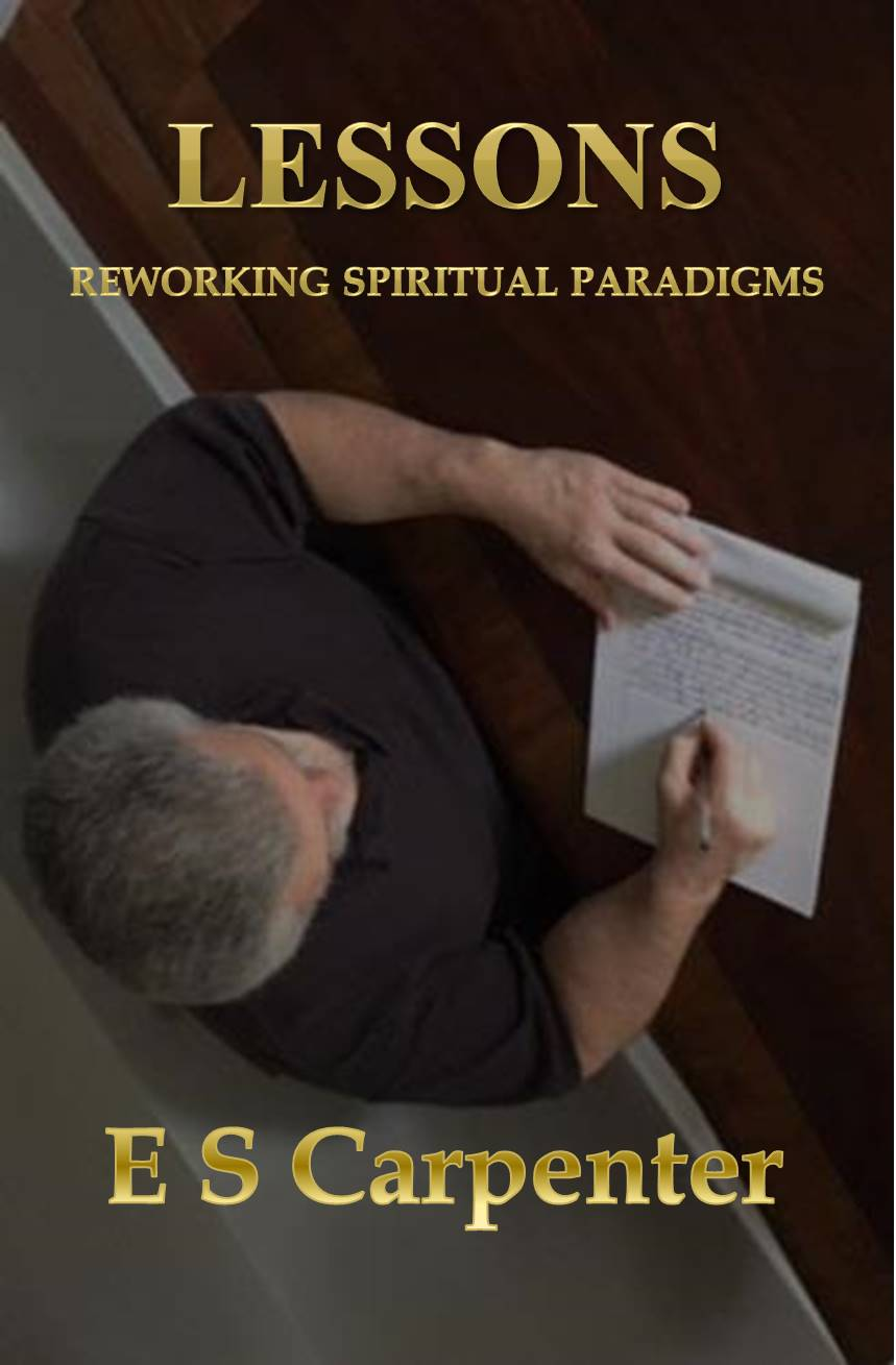 Lessons, Reworking Spiritual Paradigms by E.S. Carpenter